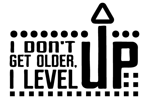 I Don't Get Older, I Level Up Birthday Craft Cut File By Creative Fabrica Crafts
