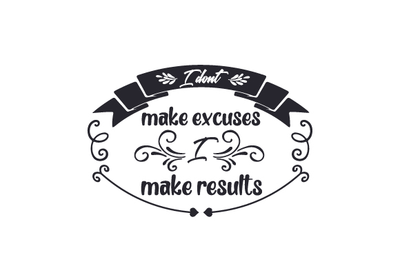 Download Free I Don T Make Excuses I Make Results Svg Cut File By Creative for Cricut Explore, Silhouette and other cutting machines.