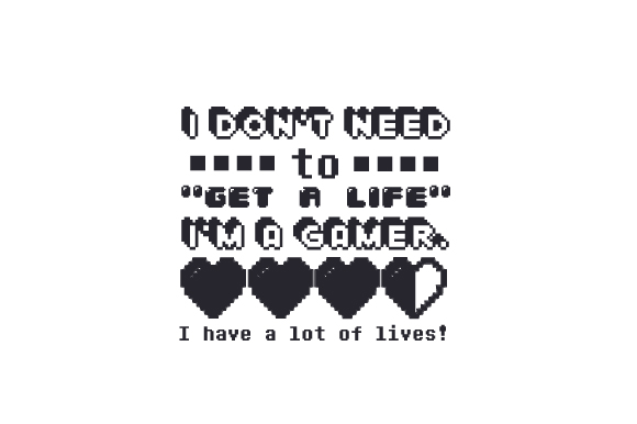 I Don't Need to Get a Life - I'm a Gamer. I Have a Lot of Lives! Video Games Craft Cut File By Creative Fabrica Crafts - Image 2