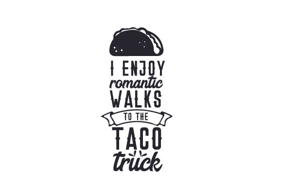 Download Free I Enjoy Romantic Walks To The Taco Truck Svg Cut File By for Cricut Explore, Silhouette and other cutting machines.