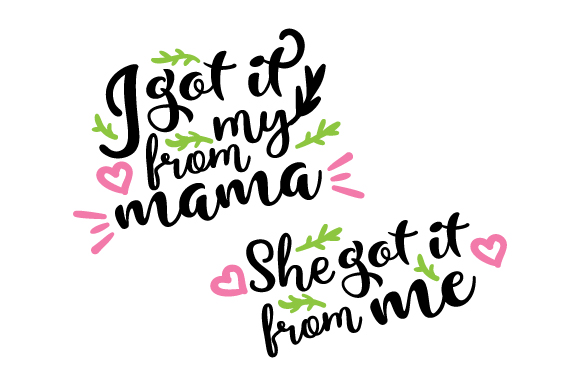 I Got It from My Mama | She Got It from Me Mother's Day Craft Cut File By Creative Fabrica Crafts