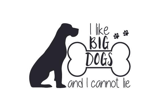 I Like Big Dogs and I Cannot Lie Craft Design By Creative Fabrica Crafts