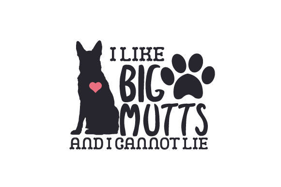 I Like Big Mutts and I Cannot Lie Dogs Craft Cut File By Creative Fabrica Crafts