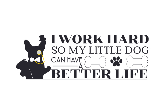 Download Free I Work Hard So My Little Dog Can Have A Better Life Svg Cut File By Creative Fabrica Crafts Creative Fabrica for Cricut Explore, Silhouette and other cutting machines.