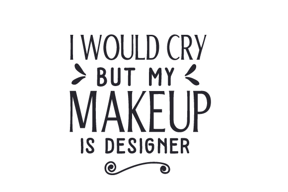 I Would Cry but My Makeup is Designer Beauty & Fashion Craft Cut File By Creative Fabrica Crafts