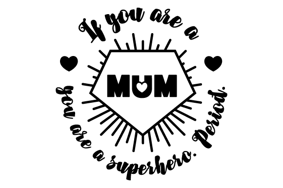 Download Free If You Are A Mum You Are A Superhero Period Svg Cut File By for Cricut Explore, Silhouette and other cutting machines.