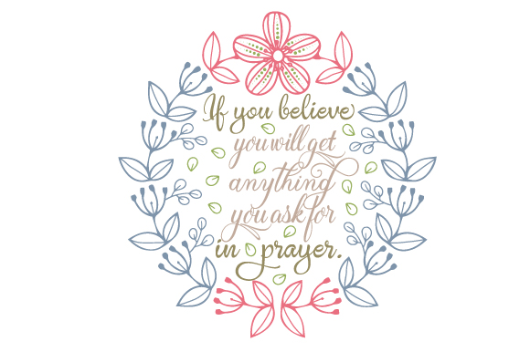 If You Believe, You Will Get Anything You Ask for in Prayer Religious Craft Cut File By Creative Fabrica Crafts