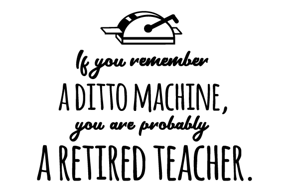 Download Free If You Remember A Ditto Machine You Are Probably A Retired for Cricut Explore, Silhouette and other cutting machines.
