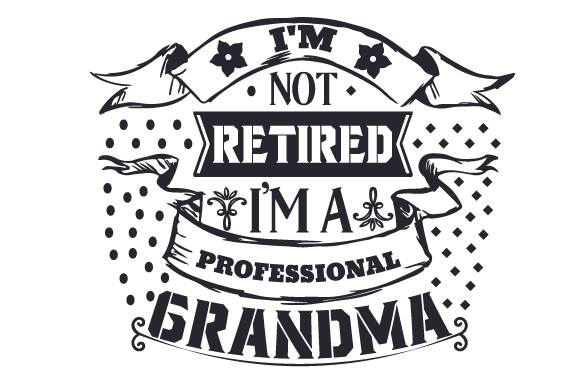 Download Free I M Not Retired I M A Professional Grandma Svg Cut File By for Cricut Explore, Silhouette and other cutting machines.