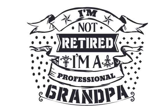 Download Free I M Not Retired I M A Professional Grandpa Svg Cut File By for Cricut Explore, Silhouette and other cutting machines.
