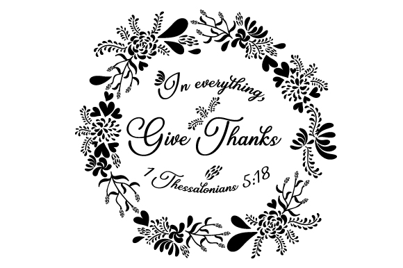 In Everything Give Thanks 1 Thessalonians 5 18 Svg Cut File