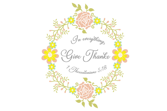 In Everything, Give Thanks - 1 Thessalonians 5:18 Religious Craft Cut File By Creative Fabrica Crafts