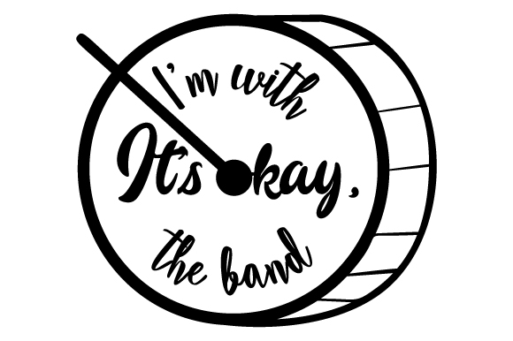 It's okay, I'm with the band SVG Cut Files