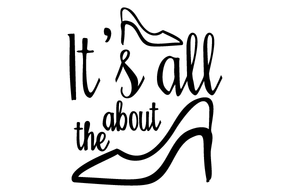 Download Free It S All About The Shoes Archivos De Corte Svg Por Creative for Cricut Explore, Silhouette and other cutting machines.