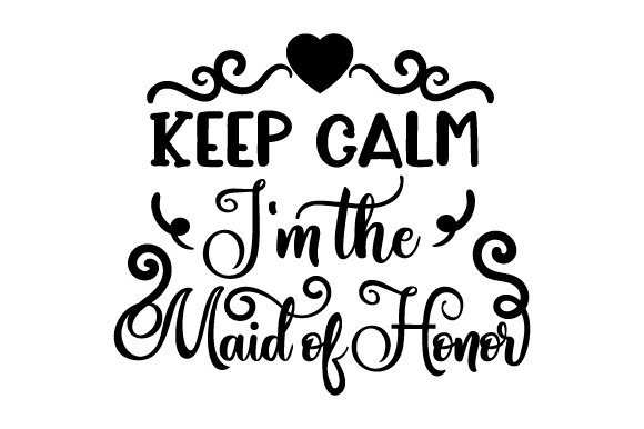 Download Free Keep Calm I M The Maid Of Honor Svg Cut File By Creative for Cricut Explore, Silhouette and other cutting machines.