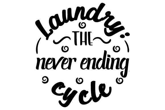 Laundry The Never Ending Cycle Svg Cut File By Creative Fabrica