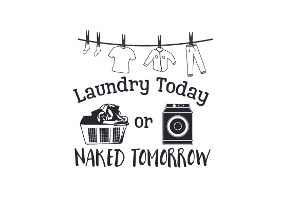 Laundry Today Or Naked Tomorrow Svg Cut File By Creative Fabrica