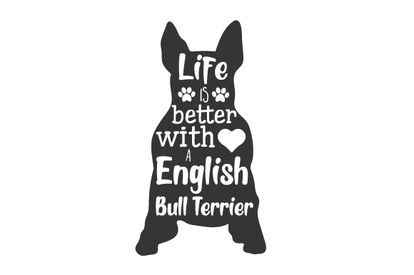 Life Is Better With A English Bull Terrier Svg Cut File By Creative Fabrica Crafts Creative Fabrica