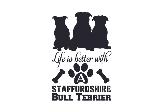Download Free Life Is Better With A Staffordshire Bull Terrier Archivos De for Cricut Explore, Silhouette and other cutting machines.
