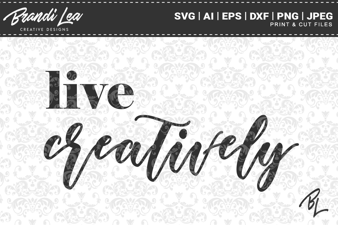 Download Free Live Creatively Svg Cut Files Graphic By Brandileadesigns Creative Fabrica for Cricut Explore, Silhouette and other cutting machines.