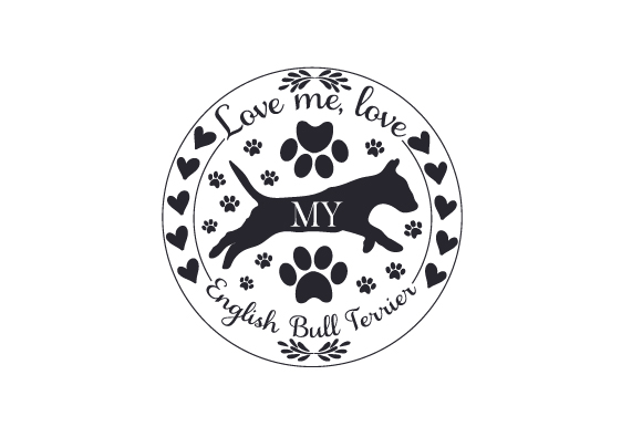 Download Free Love Me Love My English Bull Terrier Svg Cut File By Creative for Cricut Explore, Silhouette and other cutting machines.