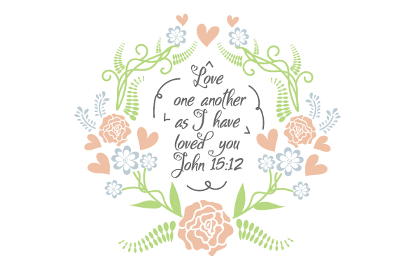 Love One Another As I Have Loved You - John 15:12 Religious Craft Cut File By Creative Fabrica Crafts