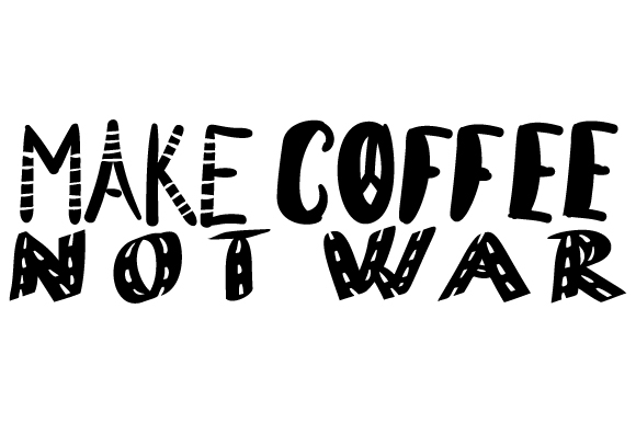 Download Free Make Coffee Not War Svg Cut File By Creative Fabrica Crafts for Cricut Explore, Silhouette and other cutting machines.