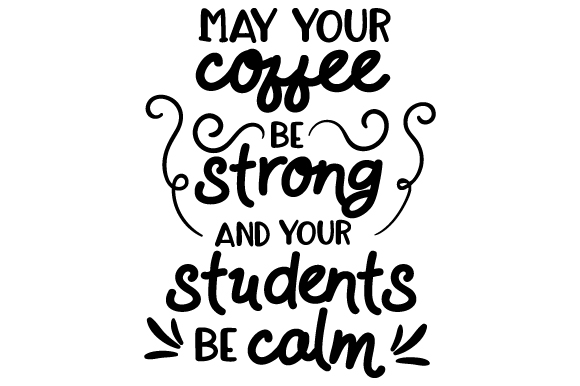 May Your Coffee Be Strong And Your Students Be Calm Svg Cut File