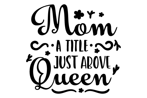 Download Free Mom A Title Just Above Queen Svg Cut File By Creative Fabrica for Cricut Explore, Silhouette and other cutting machines.