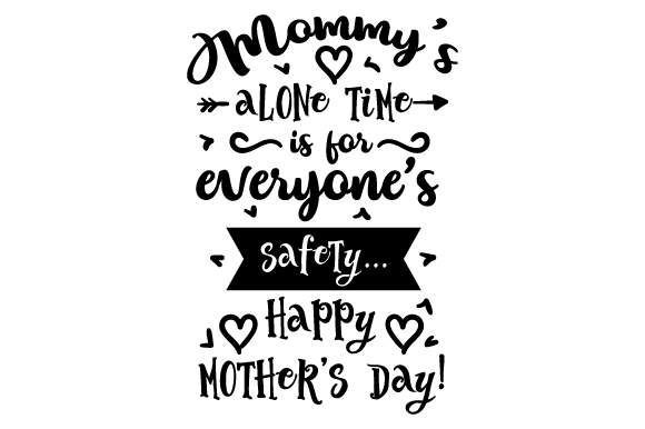 Download Free Mommy S Alone Time Is For Everyone S Safety Happy Mother S Day for Cricut Explore, Silhouette and other cutting machines.