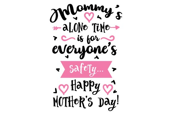 Mommy's Alone Time is for Everyone's Safety...happy Mother's Day! Mother's Day Craft Cut File By Creative Fabrica Crafts