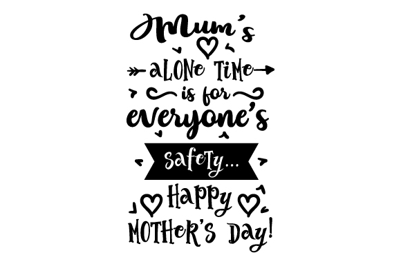 Download Free Mum S Alone Time Is For Everyone S Safety Happy Mother S Day for Cricut Explore, Silhouette and other cutting machines.