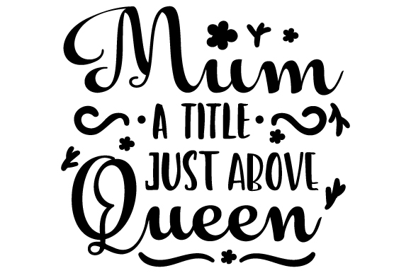 Download Free Mum A Title Just Above Queen Svg Cut File By Creative Fabrica for Cricut Explore, Silhouette and other cutting machines.