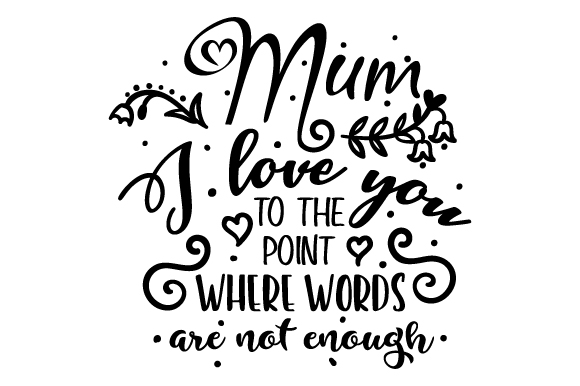 Download Free Mum I Love You To The Point Where Words Are Not Enough Svg Cut for Cricut Explore, Silhouette and other cutting machines.