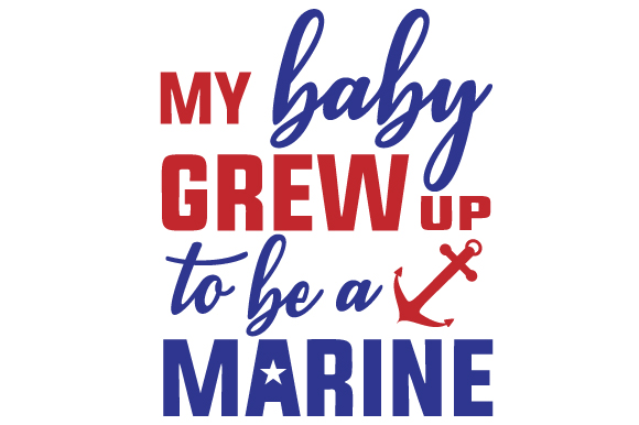 My Baby Grew Up to Be a Marine Military Craft Cut File By Creative Fabrica Crafts