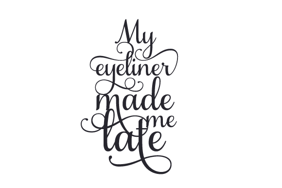 Download Free My Eyeliner Made Me Late Svg Cut File By Creative Fabrica Crafts for Cricut Explore, Silhouette and other cutting machines.