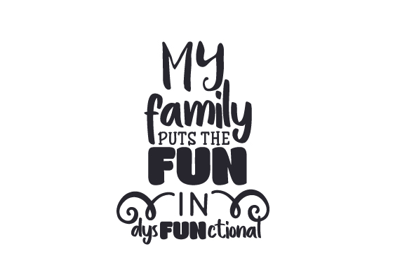 Download Free My Family Puts The Fun In Dysfunctional Svg Cut File By Creative for Cricut Explore, Silhouette and other cutting machines.