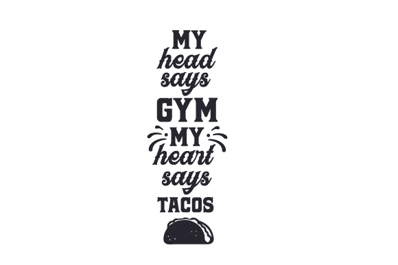 Download Free My Head Says Gym My Heart Says Tacos Svg Cut File By Creative for Cricut Explore, Silhouette and other cutting machines.