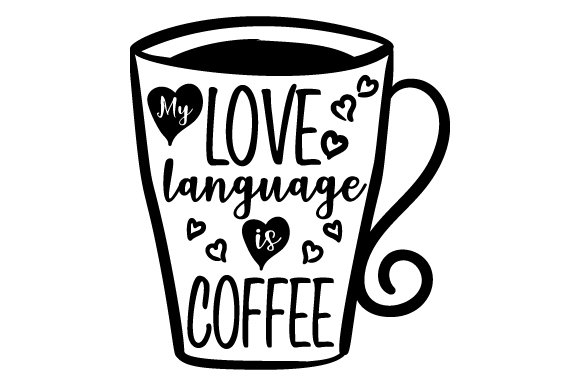 Download Free My Love Language Is Coffee Svg Cut File By Creative Fabrica SVG Cut Files