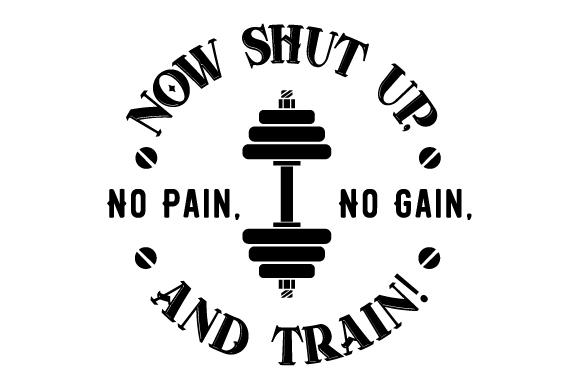 Download Free No Pain No Gain Now Shut Up And Train Svg Cut File By Creative for Cricut Explore, Silhouette and other cutting machines.