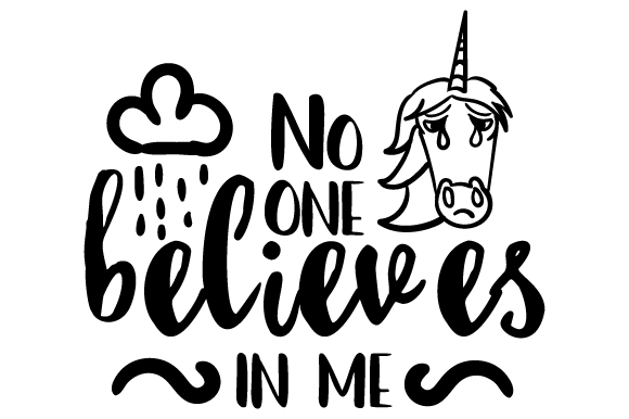Download Free No One Believes In Me Svg Cut File By Creative Fabrica Crafts for Cricut Explore, Silhouette and other cutting machines.