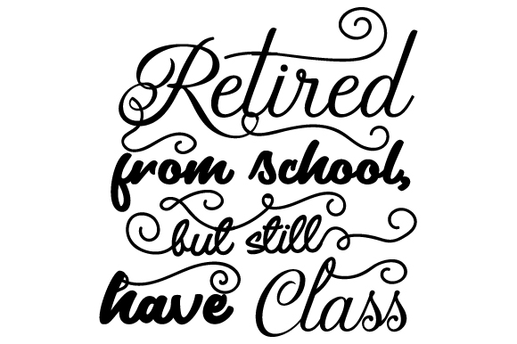 Retired From School But Still Have Class Svg Cut File By