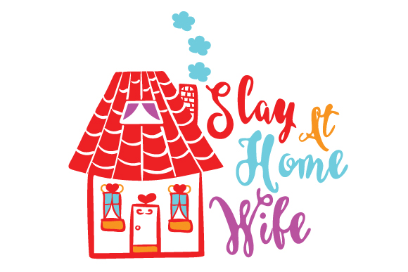 Slay at Home Wife Family Craft Cut File By Creative Fabrica Crafts 1