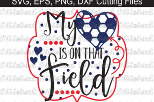 Download Free Soccer My Heart Is On That Field Graphic By Southern Belle for Cricut Explore, Silhouette and other cutting machines.