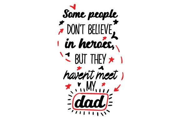 Some People Don't Believe in Heroes, but They Haven't Meet My Dad Father's Day Craft Cut File By Creative Fabrica Crafts
