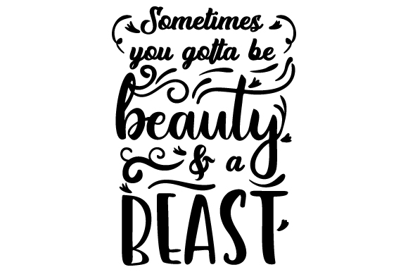 Download Free Sometimes You Gotta Be Beauty And A Beast Svg Cut File By for Cricut Explore, Silhouette and other cutting machines.