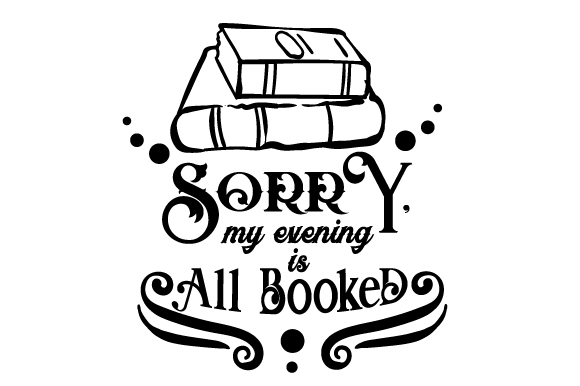 Sorry, My Evening is All Booked Quotes Craft Cut File By Creative Fabrica Crafts