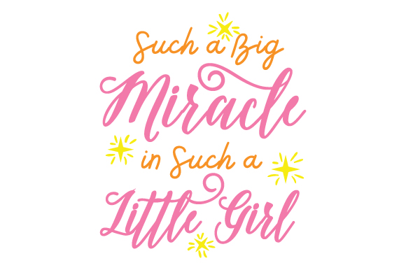 Such a Big Miracle in Such a Little Girl Baby Craft Cut File By Creative Fabrica Crafts