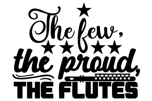 Download Free The Few The Proud The Flutes Svg Cut File By Creative Fabrica for Cricut Explore, Silhouette and other cutting machines.