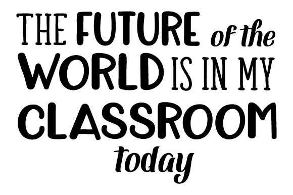 The Future Of The World Is In My Classroom Today Svg Cut File By